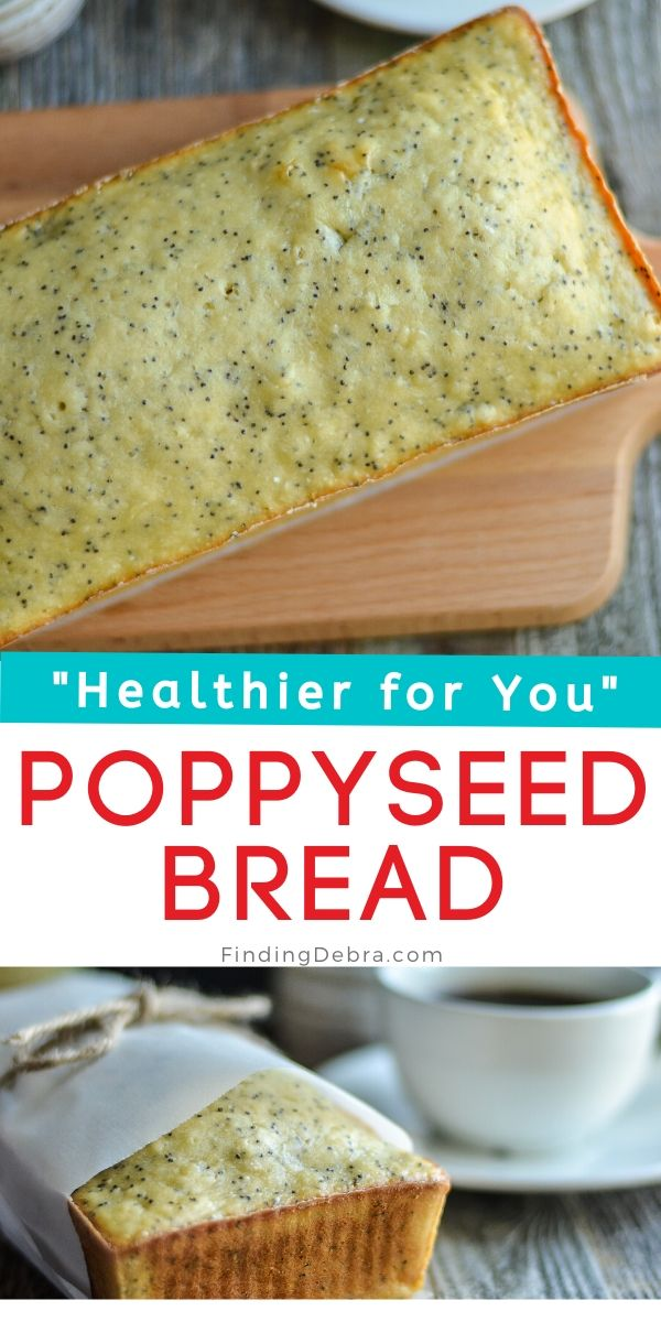 Healthier for You Poppyseed Bread