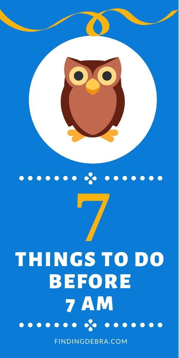 7 Things to do before 7 am