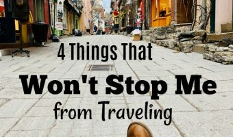 4 Things That Won't Stop Me From Traveling